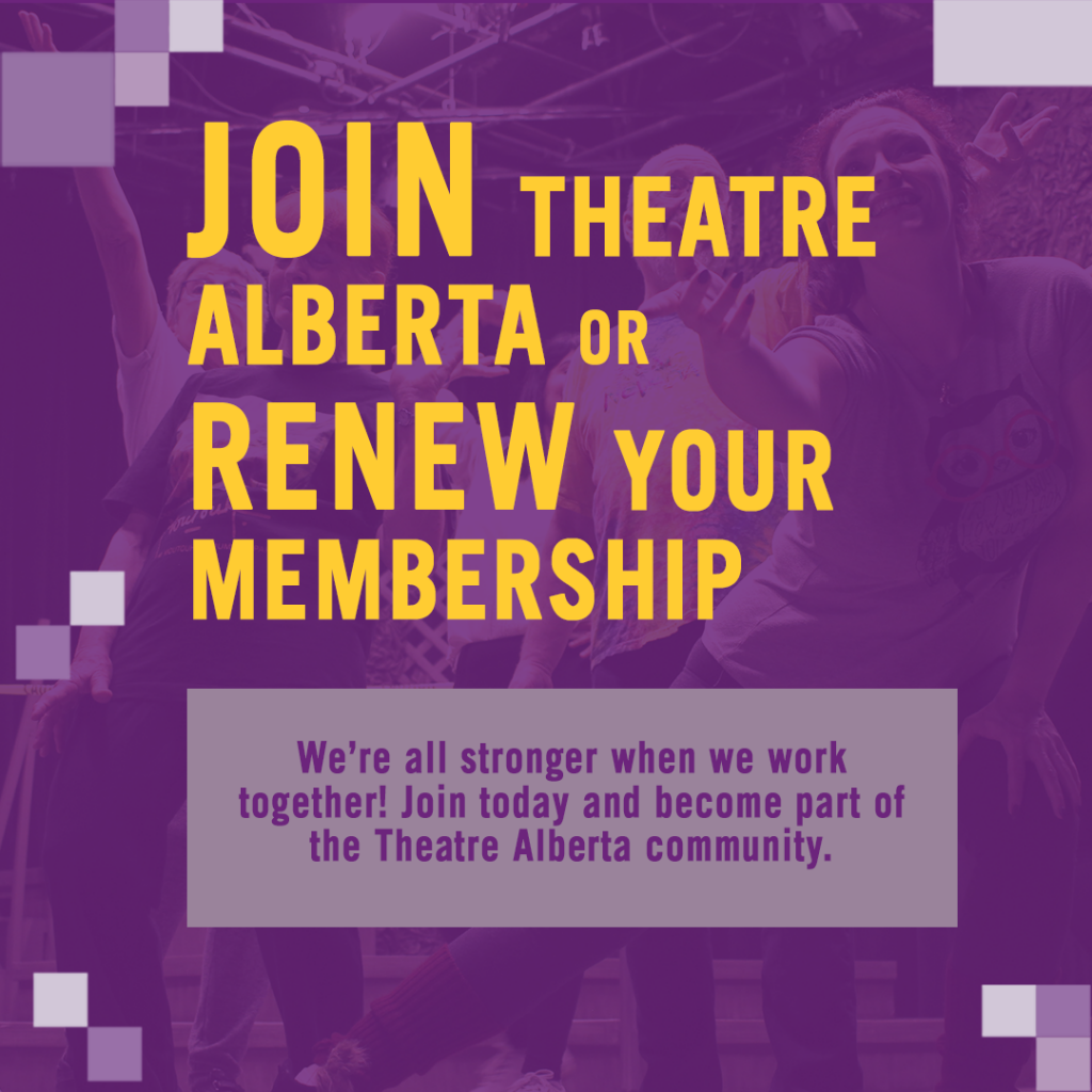 Join Theatre Alberta or Renew Your Membership We're All Stronger When We Work Together! Join Today and Become Part of the Theatre Alberta Community.
