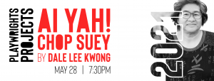 Playwrights Projets Ai Yah! Chop Suey By Dale Lee Kwong May 28 | 7:30PM With Photo of East Asian Women with Glasses