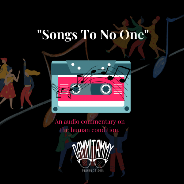 Songs To No One - An audio commentary on the human condition.