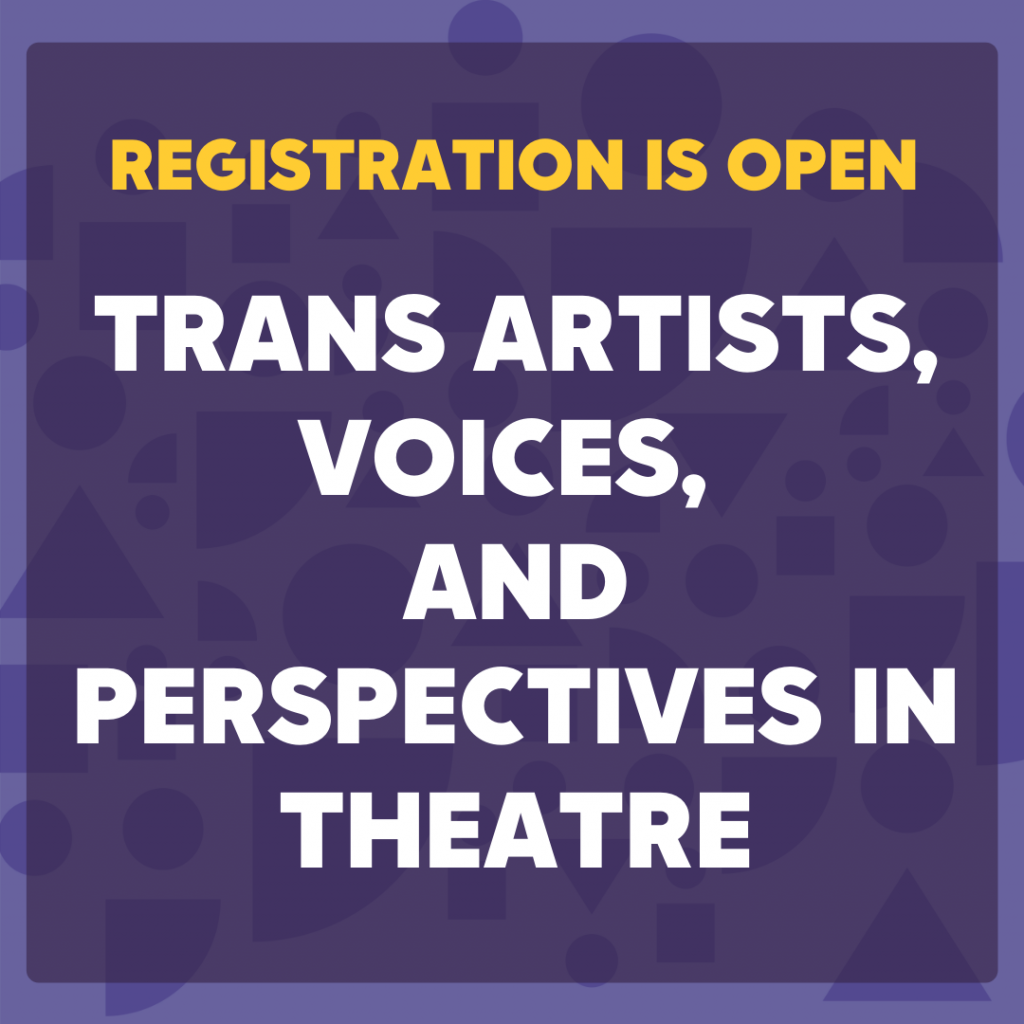 Registration Is Open Trans Artists, Voices, and Perspectives In Theatre